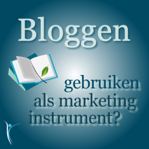 Bloggen gebruiken als Marketing Instrument?