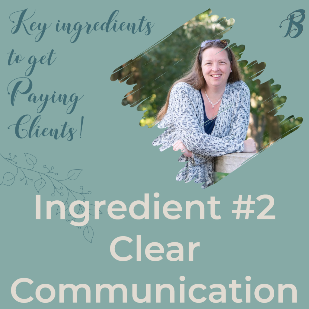 Key ingredients to get paying clients: Ingredient #2 Clear Communication